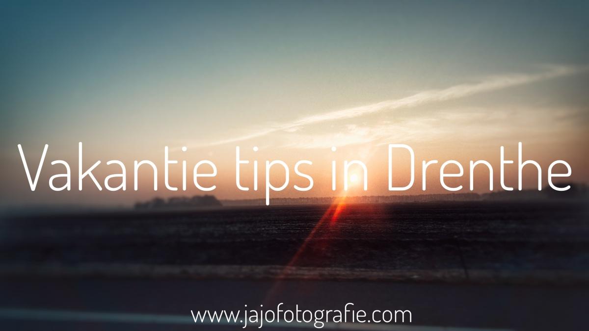 Vakantie tips Drenthe