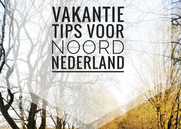 tips voor noord nederland, Leeuwarden, Groningen, Assen, Veenhuizen, Museum, Wandelen